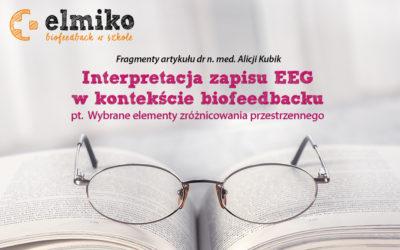 """Fragmenty artykułu dr n. med. Alicji Kubik """"Interpretacja zapisu EEG w kontekście biofeedbacku"""" Wybrane elementy zróżnicowania przestrzennego"""